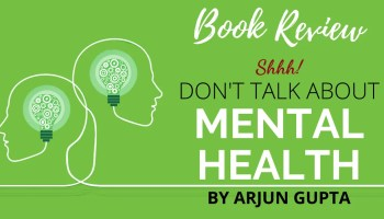 Book Review -Don't Talk about Mental Health by Arjun Gupta