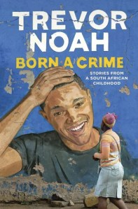Book Review - Born a Crime Stories From a South African Childhood by Trevor Noah