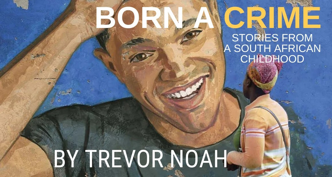 Book Review- Born a Crime: Stories From a South African Childhood by Trevor Noah