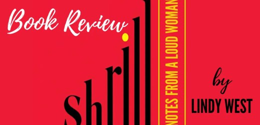 Book Review: Shrill: Notes from a Loud Woman by Lindy West