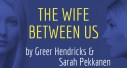 Book Review: The Wife Between Us by Greer Hendricks and Sarah Pekkanen
