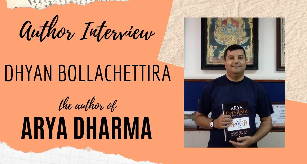 Author Interview: Dhyan Bollachettira | Author of Arya Dharma