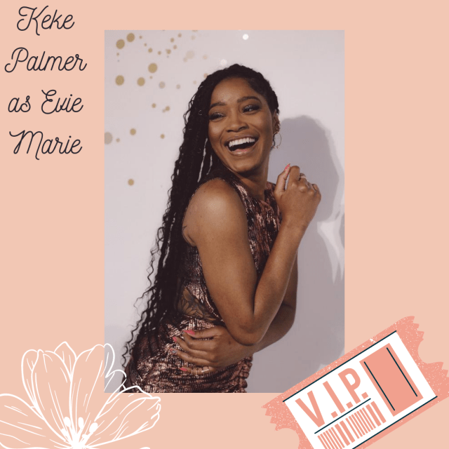 Keke Palmer as Evie Marie in Now That I've Found You