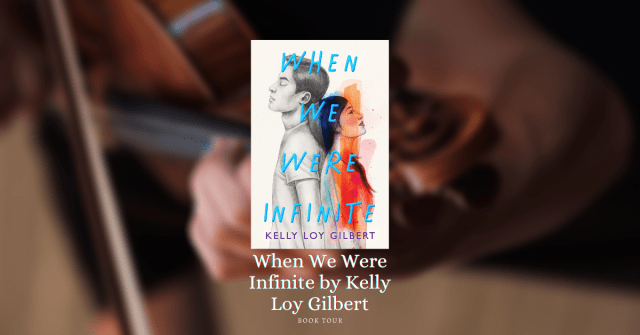 When We Were Infinite by Kelly Loy Gilbert Book Tour Banner