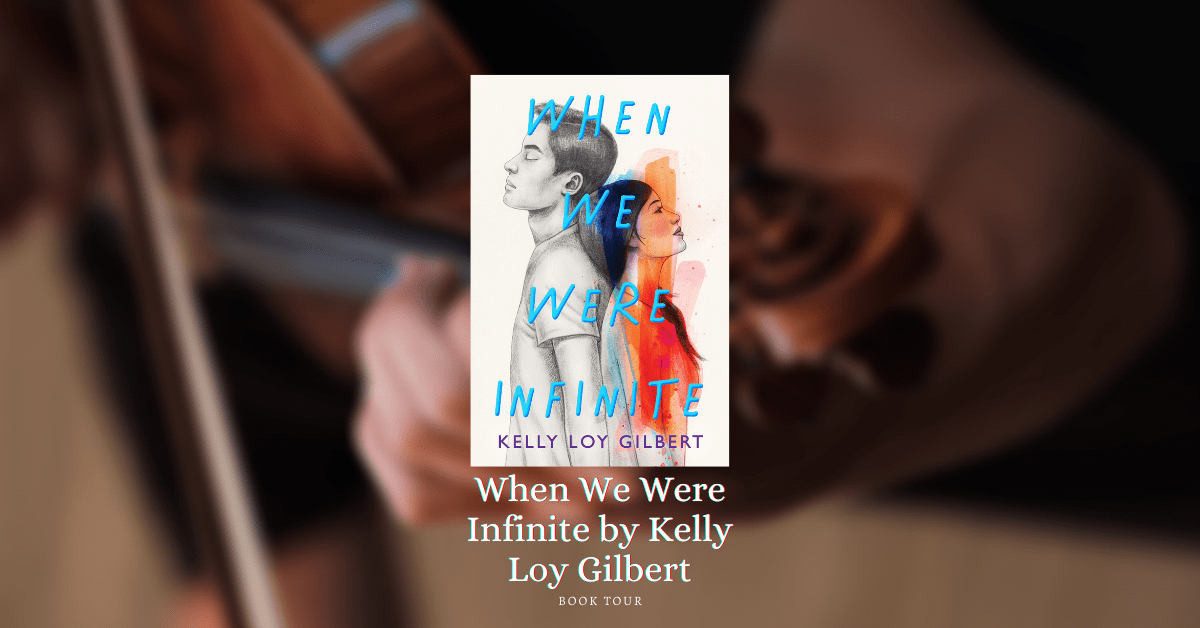 When We Were Infinite by Kelly Loy Gilbert: Book Tour