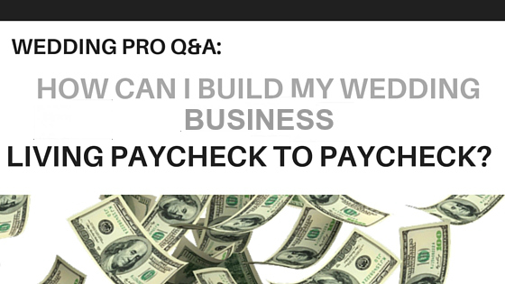 Wedding Business Paycheck to Paycheck