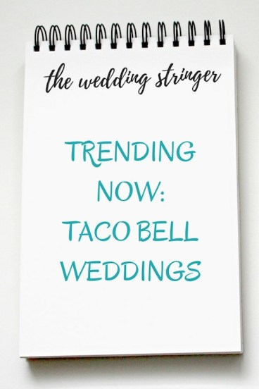 The Wedding Stringer presents Trending Now, Taco Bell Weddings