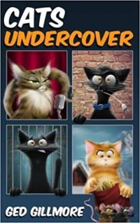 Cats Undercover by Ged Gillmore (Tuck & Ginger, Volume 2)