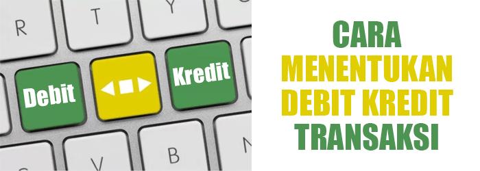Cara Menentukan Debit Kredit Suatu Transaksi