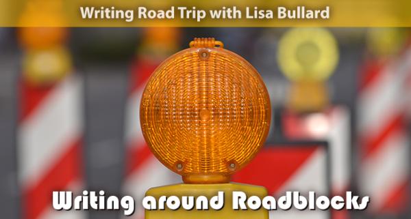 Writing Road Trip | Writing around Roadblocks | Lisa Bullard