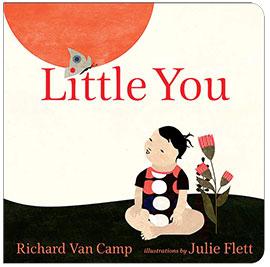 Little You by Richard Van Camp and Julie Flett