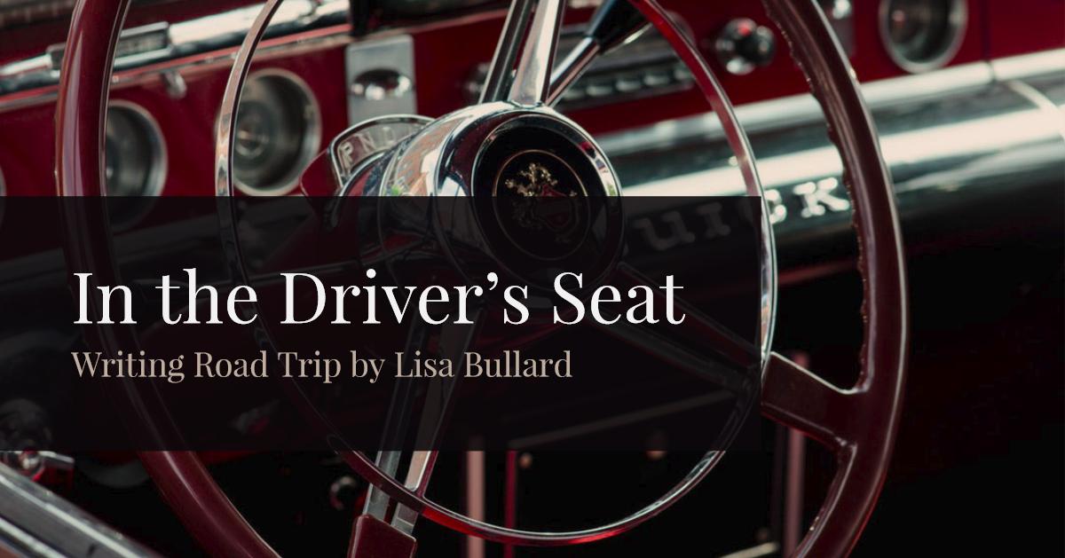 Writing Road Trip | In the Driver's Seat | Lisa Bullard