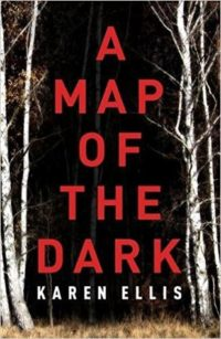 Title A Map Of The Dark By Karen Ellis Searchers Series Book One Publisher Mullholland Books Genre Contemporary Mystery Suspense Length 304 Pages