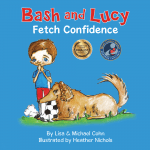 Bash and Lucy, Fetch Confidence By Lisa and Michael Cohn, Illustrated by Heather Nichols