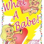 What a Babe!  Starring Lil' Lilly By Kathy Johnson