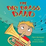 The Big Brass Band By Pam Bonsper and Pictures by Jessica Ziegler