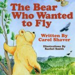 Picture Book Review; The Little Bear Who Wanted to Fly by Carol Shaver Illustration by Rachel Smith