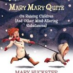 Mary Mary Quite on Raising Children (And Other Mind-Altering Substances) By Mary HuckStep