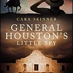 General Houston's Little Spy a Historical Fiction Novel