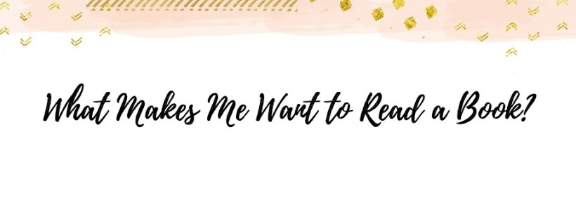 What Makes Me Want to Read a Book?