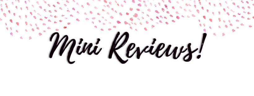 Mini Reviews!