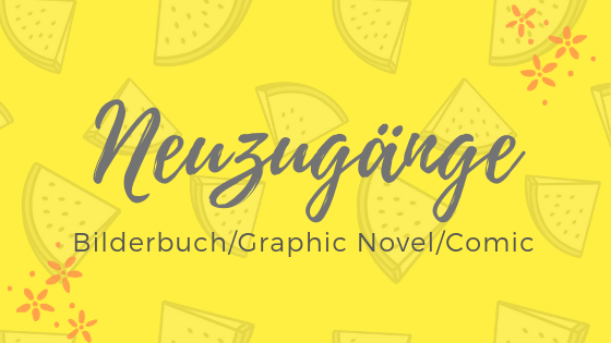 Meine Neuzugänge – Bilderbuch/Graphic Novel/Comic