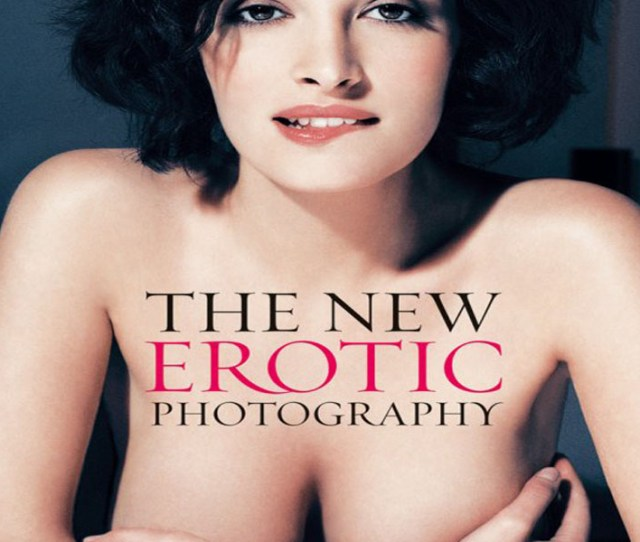 What Are The Best Erotic Photography Books We Looked At 251 Of The Top Books Aggregating And Ranking Them So We Could Answer That Very Question