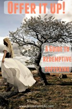 Offer it up! A Guide to Redemptive Suffering
