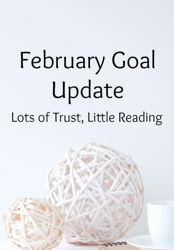 I'm learning to trust, but neglected reading time. January was off-balance, but a little focus (and a lot of Jesus) can bring everything back together.