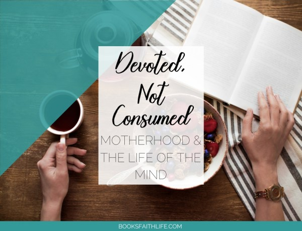 You love motherhood. It's your vocation. But you miss the intellectual life you had before. What's worse, you feel guilty for missing these things...