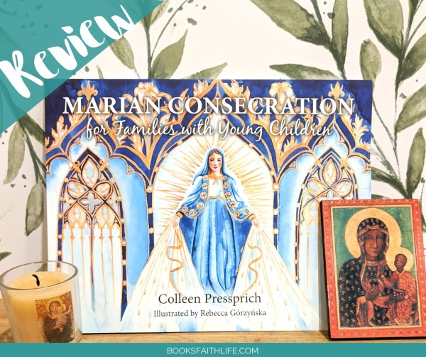 """Even if the 33-day structure is too demanding for you in the present year, """"Marian Consecration for Families With Young Children"""" is a gorgeous, faithful book for the whole family to read through."""