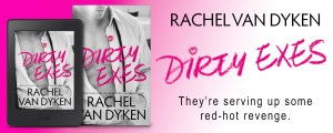 DirtyExesGraphic 300x120 Dirty Exes by Rachel Van Dyken   Review, Exclusive Excerpt, and Giveaway