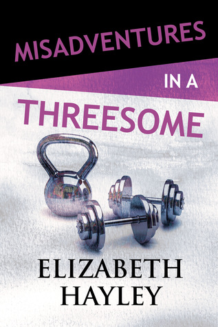 Misadventures in a Threesome by Elizabeth Hayley