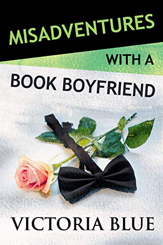 Misadventures with a Book Boyfriend by Victoria Blue