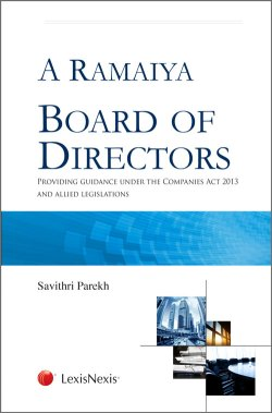 A Ramaiya Board of Directors – Providing Guidance under the Companies Act 2013 and Allied Legislations