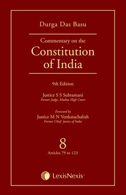 DD Basu Commentary on the Constitution of India - Volume 8 (Covering Articles 79 TO 123)
