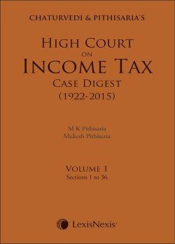 Chaturvedi and Pithisaria's High Court on Income Tax Case Digest (1922-2015) (Set of 4 Vols) 2015