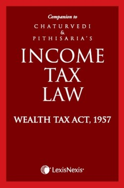 Companion to Chaturvedi and Pithisaria's Income Tax Law–Wealth Tax Act, 1957