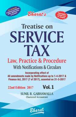 Treatise on SERVICE TAX (Law Practice & Procedure) (with Free Download Statutory Provisions, Rules, Notifications & Circulars) (in 2 vols.)