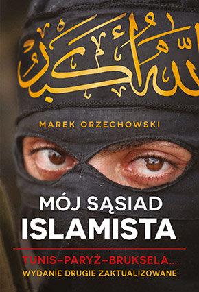 Mój sąsiad istlamista marek Orzechowski nowości
