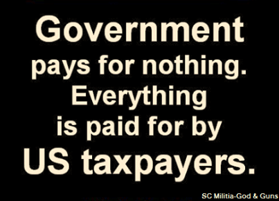 Government pays for nothing, taxpayers pay