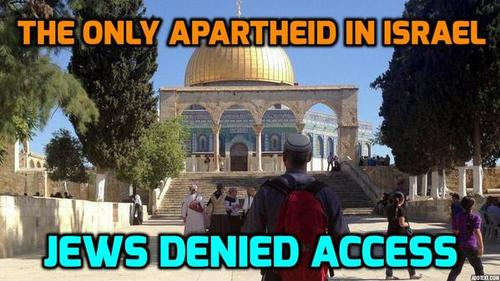 The only apartheid in Israel is at the Temple Mount against Jews