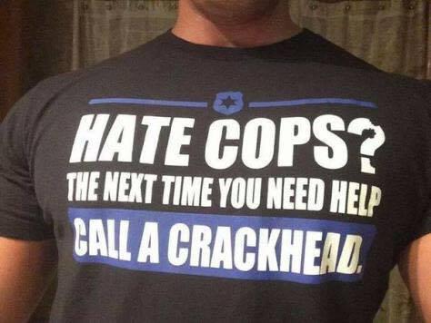 Hate cops call a crackhead