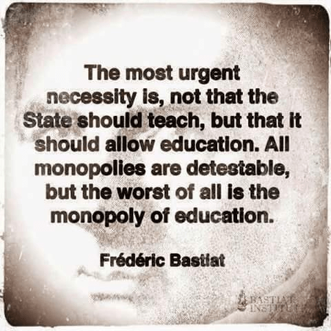 The worst monoply is that of education Bastiat