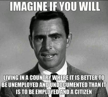Twilight zone better to be unemployed and illegal than employed and legal