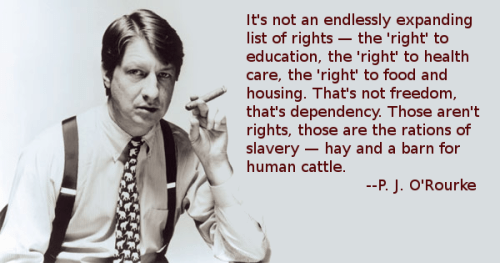 Modern rights are rations of slavery P J O'Rourke