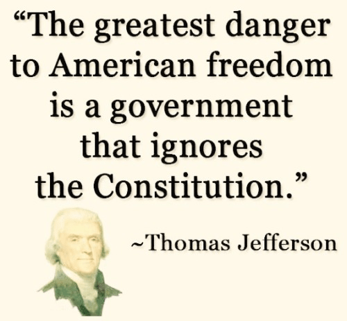 Jefferson greatest danger to freedom is government that ignores constitution