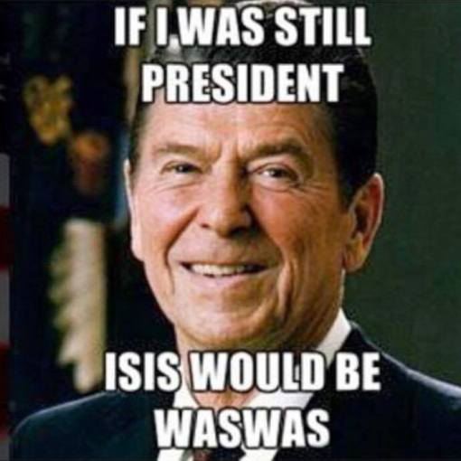 Reagan would make ISIS WASWAS