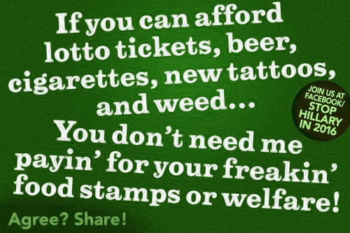 If you can afford vices you don't need food stamps or welfare