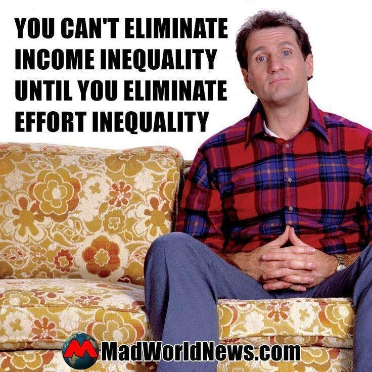 Crazy liberals To eliminate income inequality need to eliminate effort inequality